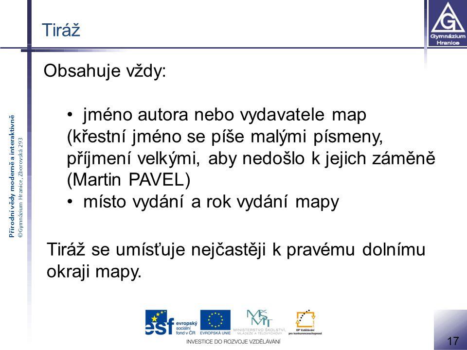 Přírodní vědy moderně a interaktivně ©Gymnázium Hranice, Zborovská 293 Tiráž Obsahuje vždy: jméno autora nebo vydavatele map (křestní jméno se píše ma