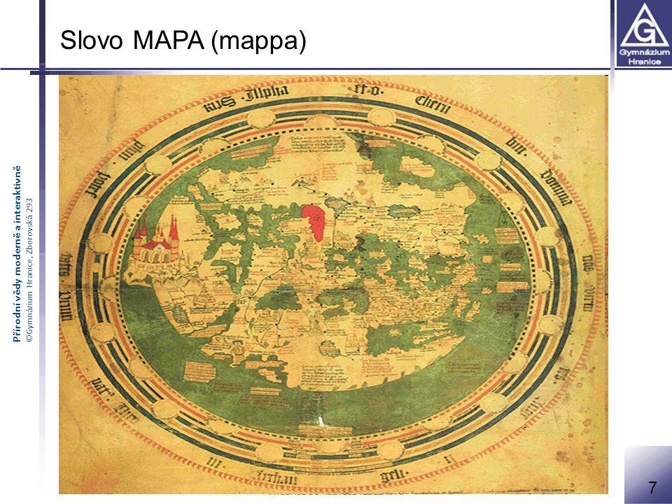 Přírodní vědy moderně a interaktivně ©Gymnázium Hranice, Zborovská 293 Slovo MAPA (mappa) punský původ – plátěná rouška, šátek prostřednictvím latiny
