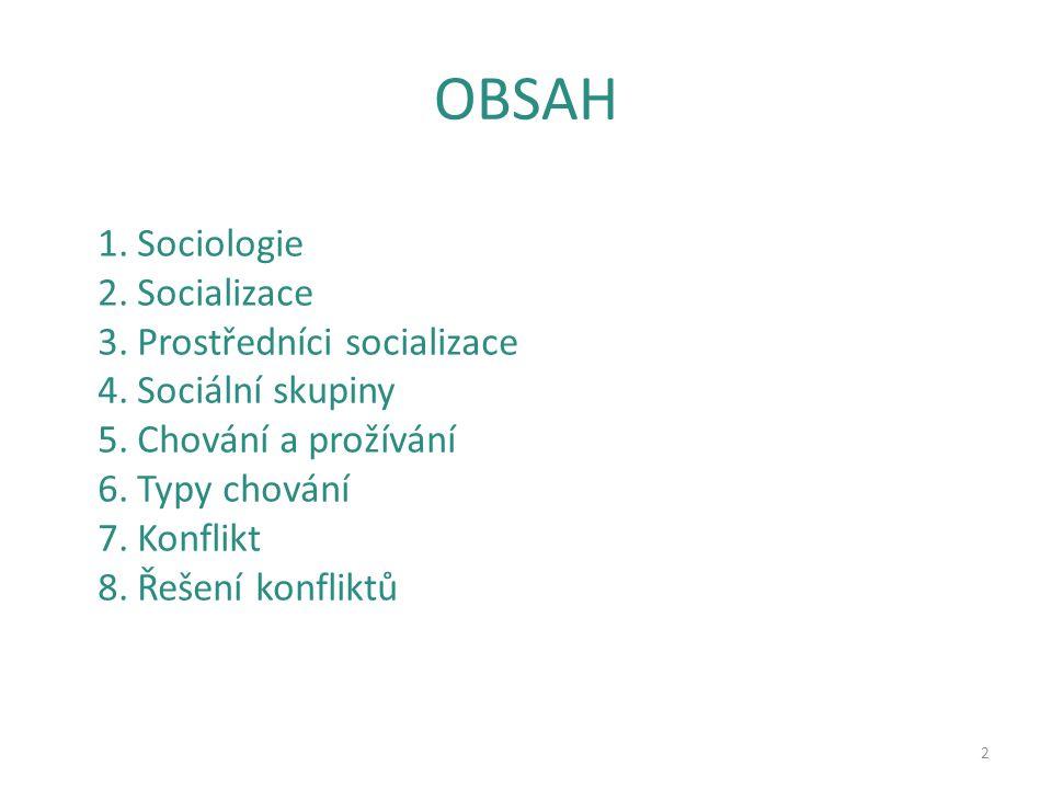 OBSAH 2 1.Sociologie 2.Socializace 3.Prostředníci socializace 4.Sociální skupiny 5.Chování a prožívání 6.Typy chování 7.Konflikt 8.Řešení konfliktů