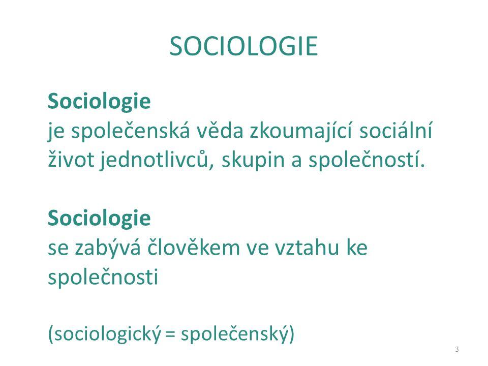 SOCIOLOGIE 3 Sociologie je společenská věda zkoumající sociální život jednotlivců, skupin a společností. Sociologie se zabývá člověkem ve vztahu ke sp