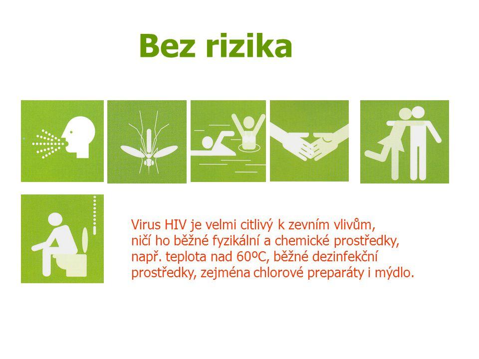 Bez rizika Virus HIV je velmi citlivý k zevním vlivům, ničí ho běžné fyzikální a chemické prostředky, např. teplota nad 60ºC, běžné dezinfekční prostř