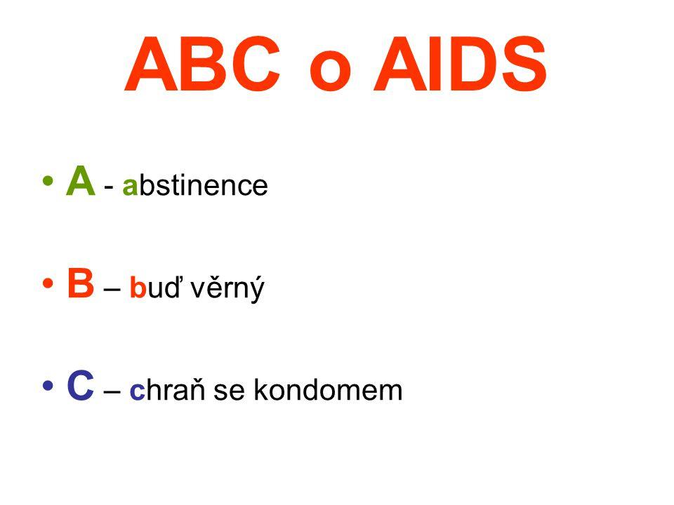 ABC o AIDS A - abstinence B – buď věrný C – chraň se kondomem