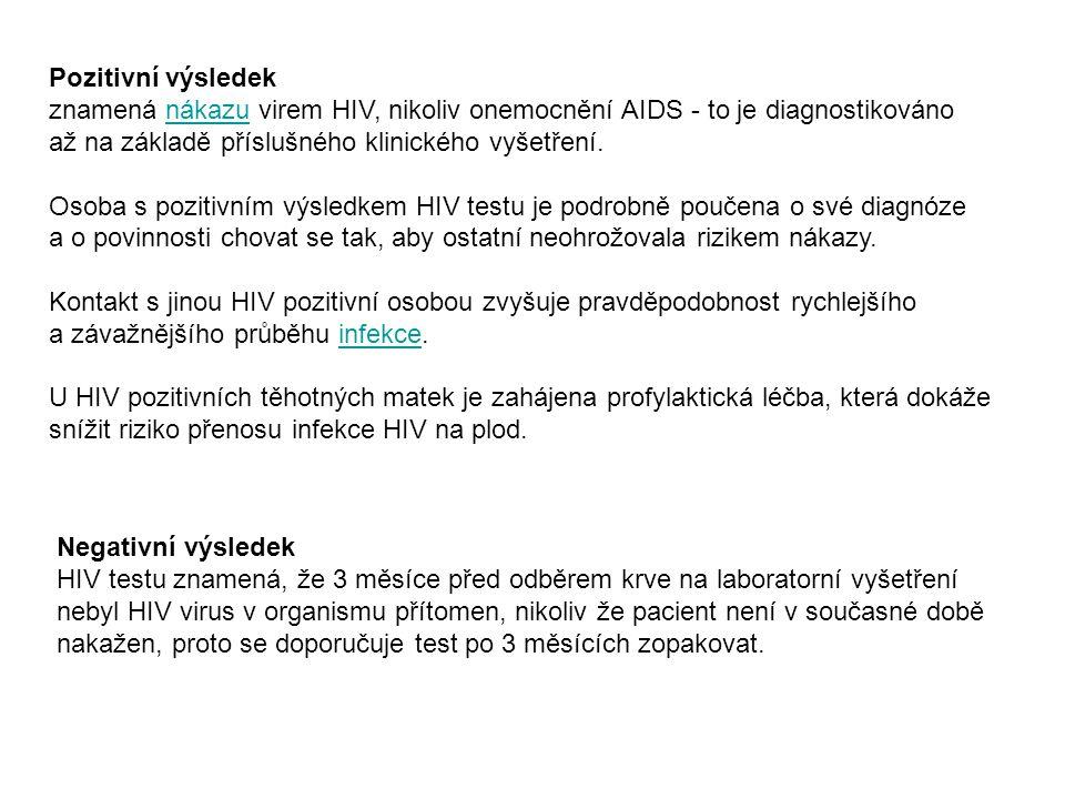Pozitivní výsledek znamená nákazu virem HIV, nikoliv onemocnění AIDS - to je diagnostikovánonákazu až na základě příslušného klinického vyšetření.