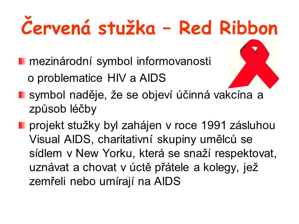 Červená stužka – Red Ribbon mezinárodní symbol informovanosti o problematice HIV a AIDS symbol naděje, že se objeví účinná vakcína a způsob léčby projekt stužky byl zahájen v roce 1991 zásluhou Visual AIDS, charitativní skupiny umělců se sídlem v New Yorku, která se snaží respektovat, uznávat a chovat v úctě přátele a kolegy, jež zemřeli nebo umírají na AIDS