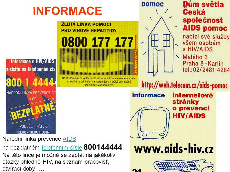 INFORMACE Národní linka prevence AIDSAIDS na bezplatném telefonním čísle 800144444.telefonním čísle Na této lince je možné se zeptat na jakékoliv otázky ohledně HIV, na seznam pracovišť, otvírací doby …..