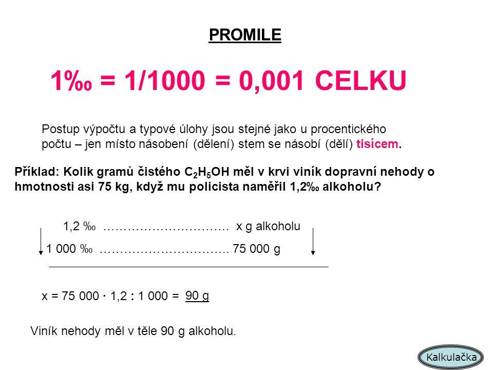 PROMILE 1‰ = 1/1000 = 0,001 CELKU Postup výpočtu a typové úlohy jsou stejné jako u procentického počtu – jen místo násobení (dělení) stem se násobí (d