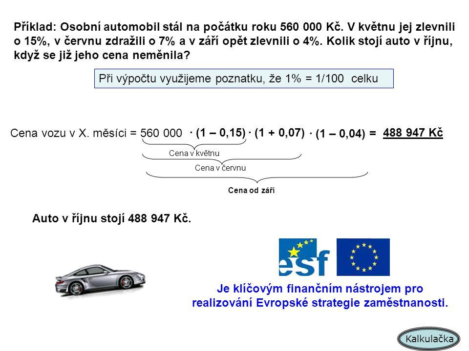 Příklad: Osobní automobil stál na počátku roku 560 000 Kč. V květnu jej zlevnili o 15%, v červnu zdražili o 7% a v září opět zlevnili o 4%. Kolik stoj