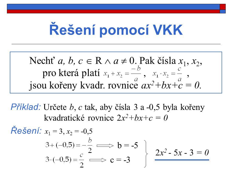 Řešení pomocí VKK Nechť a, b, c  R  a  0.