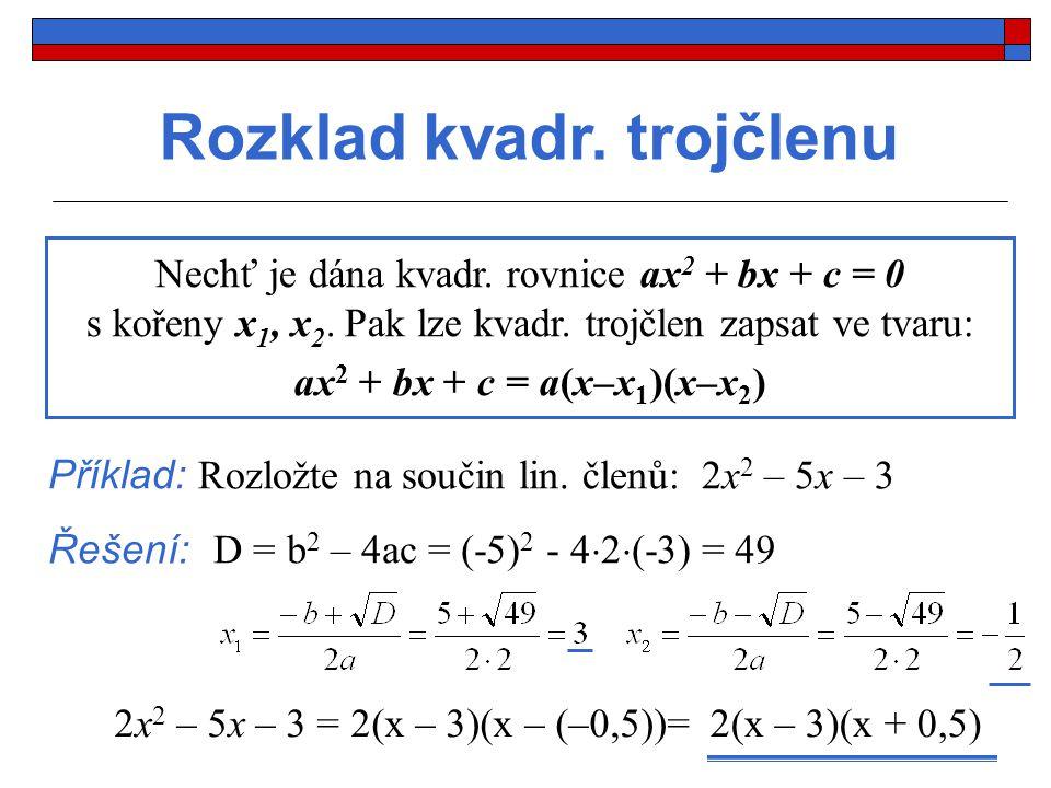 Rozklad kvadr.trojčlenu Nechť je dána kvadr. rovnice ax 2 + bx + c = 0 s kořeny x 1, x 2.
