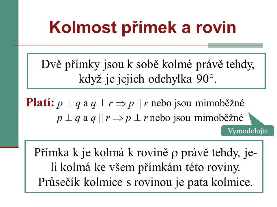 Dvě přímky jsou k sobě kolmé právě tehdy, když je jejich odchylka 90°. Platí: p  q a q  r  p  r nebo jsou mimoběžné p  q a q  r  p  r nebo j