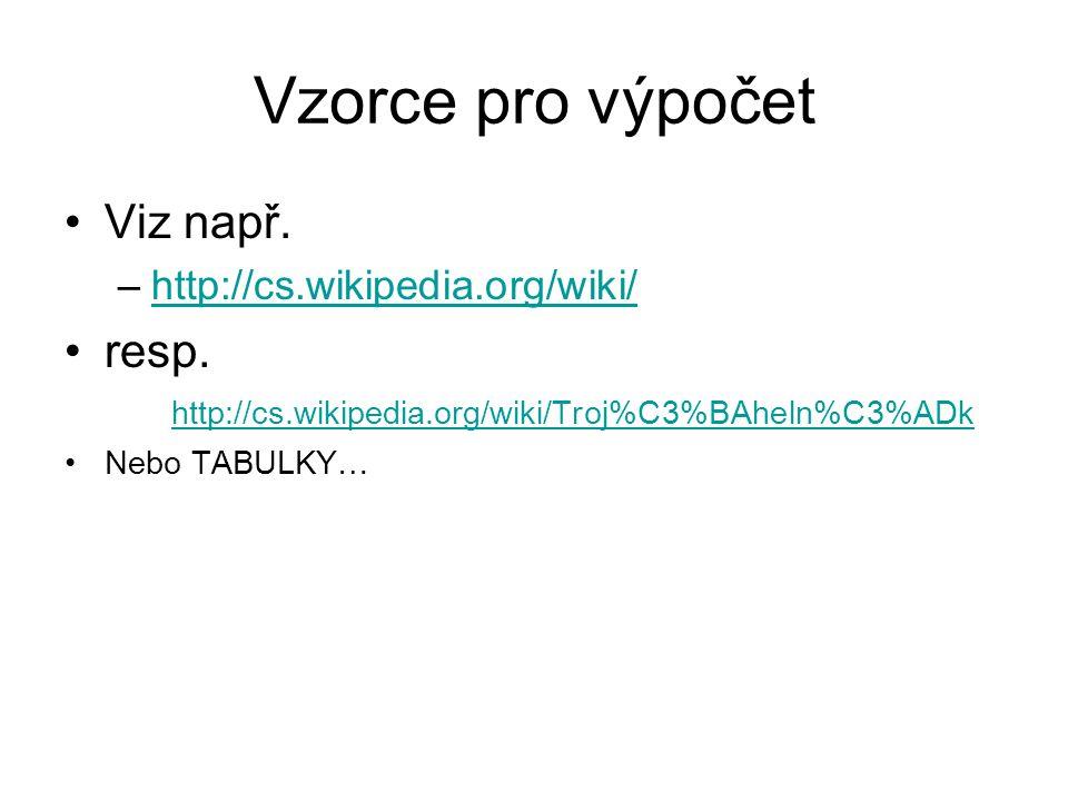 Vzorce pro výpočet Viz např. –http://cs.wikipedia.org/wiki/http://cs.wikipedia.org/wiki/ resp.