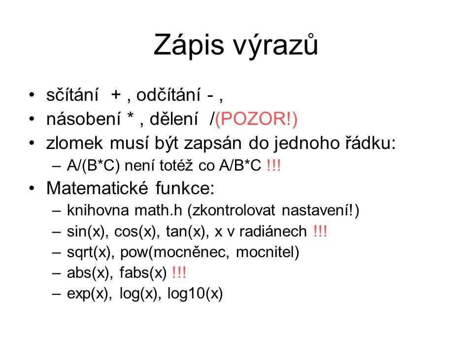 Zápis výrazů sčítání +, odčítání -, násobení *, dělení /(POZOR!) zlomek musí být zapsán do jednoho řádku: –A/(B*C) není totéž co A/B*C !!.