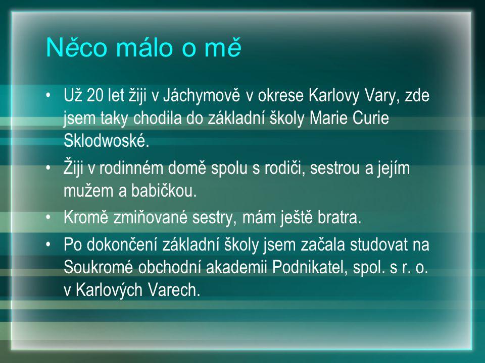 Něco málo o mě Už 20 let žiji v Jáchymově v okrese Karlovy Vary, zde jsem taky chodila do základní školy Marie Curie Sklodwoské. Žiji v rodinném domě