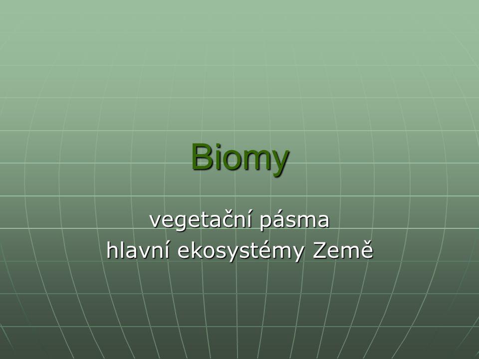 Biomy vegetační pásma hlavní ekosystémy Země