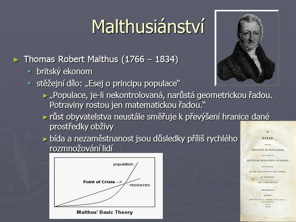 "Malthusiánství ► Thomas Robert Malthus (1766 – 1834)  britský ekonom  stěžejní dílo: ""Esej o principu populace"" ► ""Populace, je-li nekontrolovaná, n"
