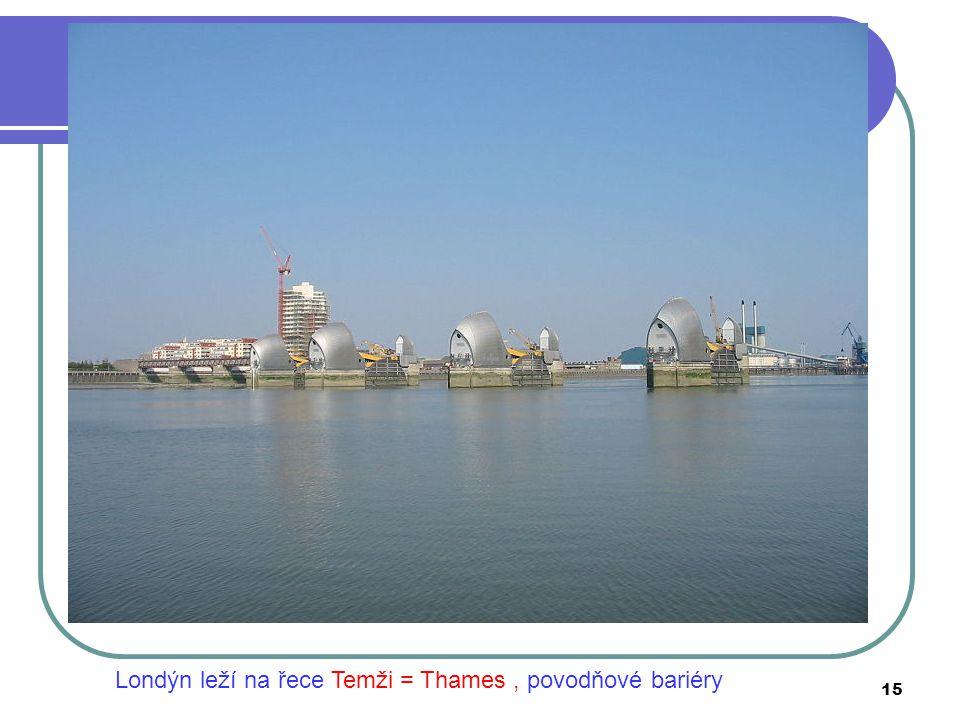 Londýn leží na řece Temži = Thames, povodňové bariéry 15
