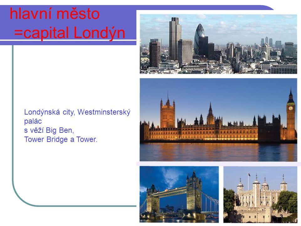 hlavní město =capital Londýn Londýnská city, Westminsterský palác s věží Big Ben, Tower Bridge a Tower.