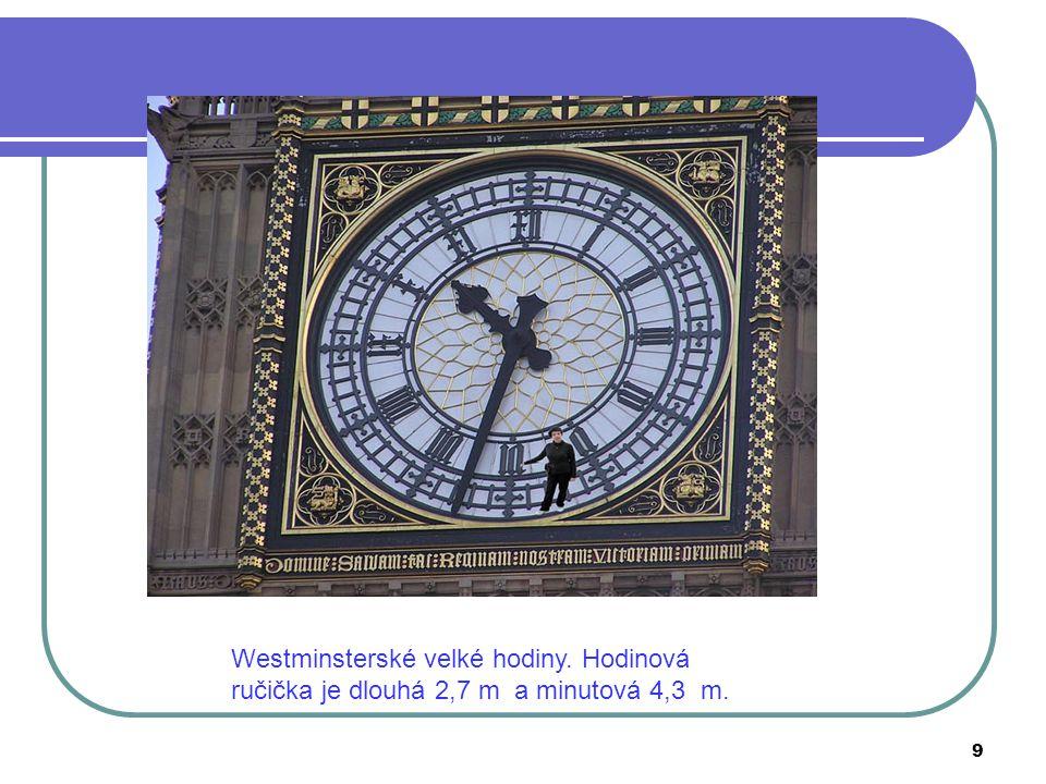 Westminsterské velké hodiny. Hodinová ručička je dlouhá 2,7 m a minutová 4,3 m. 9