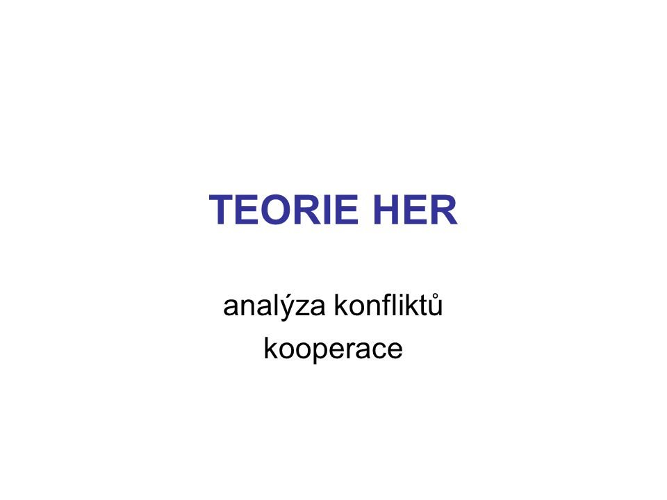 TEORIE HER analýza konfliktů kooperace