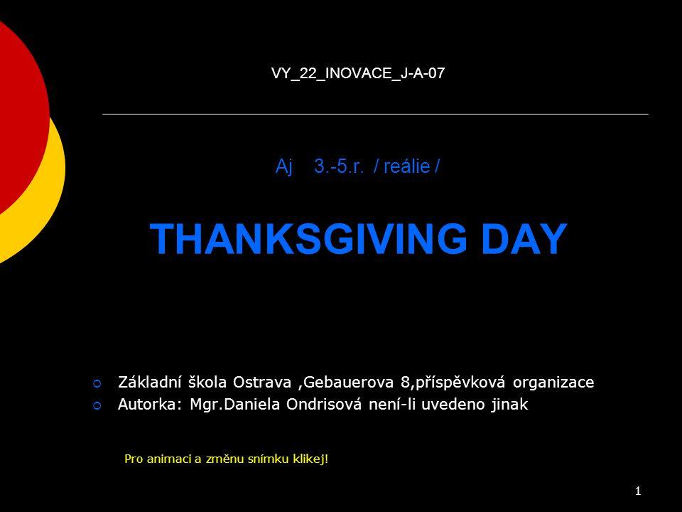 Anglický jazyk pro 4.-5.ročník reálie VY_22_INOVACE_J-A-07 Aj 3.-5.r. / reálie / THANKSGIVING DAY  Základní škola Ostrava,Gebauerova 8,příspěvková or