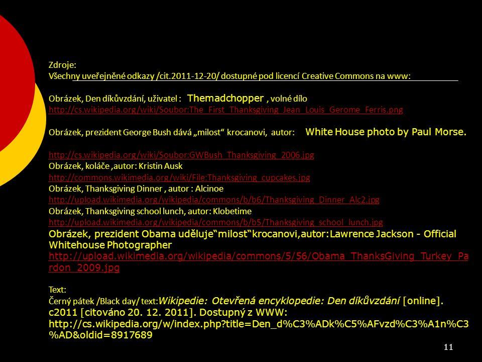 11 Zdroje: Všechny uveřejněné odkazy /cit.2011-12-20/ dostupné pod licencí Creative Commons na www: Obrázek, Den díkůvzdání, uživatel : T Themadchoppe