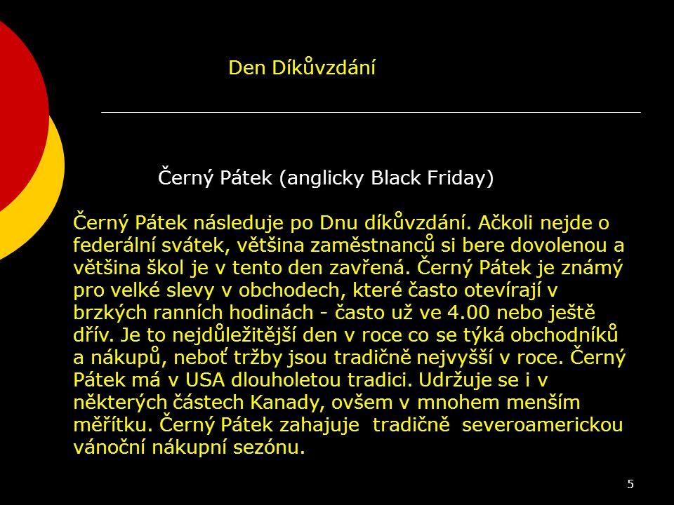 5 Černý Pátek (anglicky Black Friday) Černý Pátek následuje po Dnu díkůvzdání. Ačkoli nejde o federální svátek, většina zaměstnanců si bere dovolenou