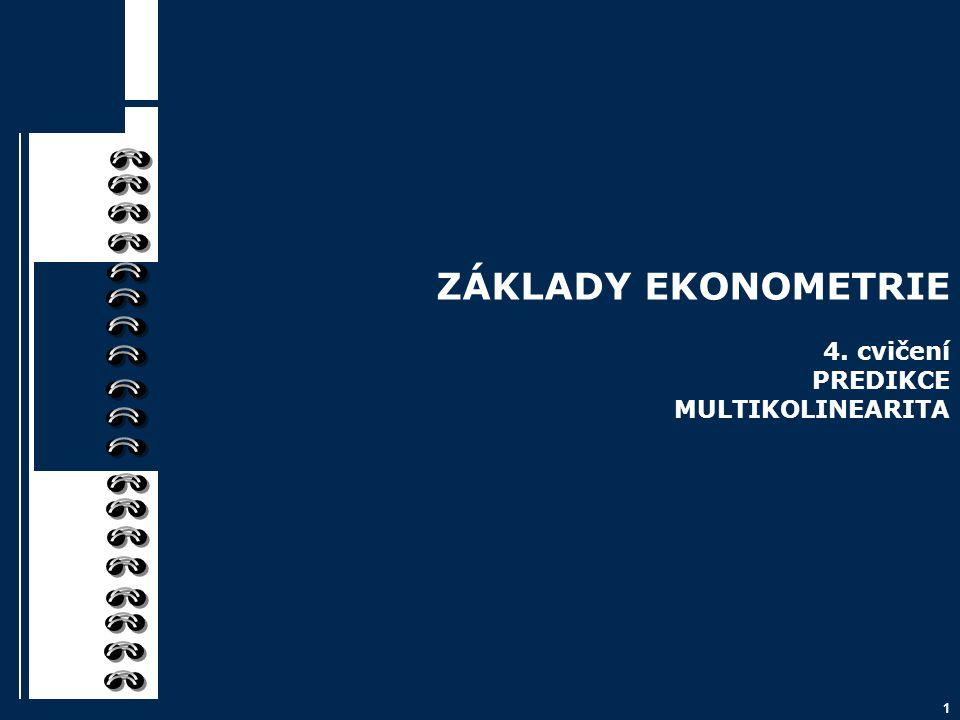 1 ZÁKLADY EKONOMETRIE 4. cvičení PREDIKCE MULTIKOLINEARITA