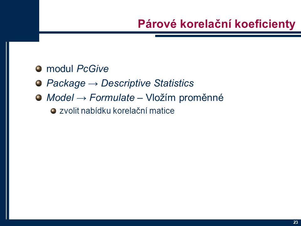 23 Párové korelační koeficienty modul PcGive Package → Descriptive Statistics Model → Formulate – Vložím proměnné zvolit nabídku korelační matice