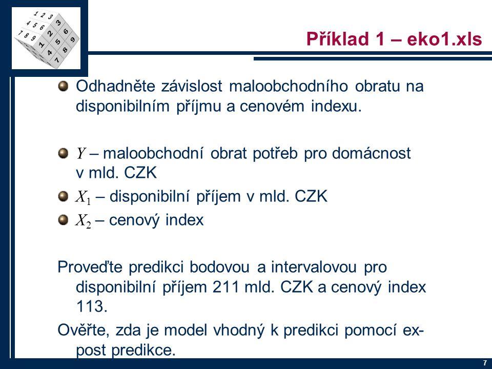 7 Příklad 1 – eko1.xls Odhadněte závislost maloobchodního obratu na disponibilním příjmu a cenovém indexu. Y – maloobchodní obrat potřeb pro domácnost