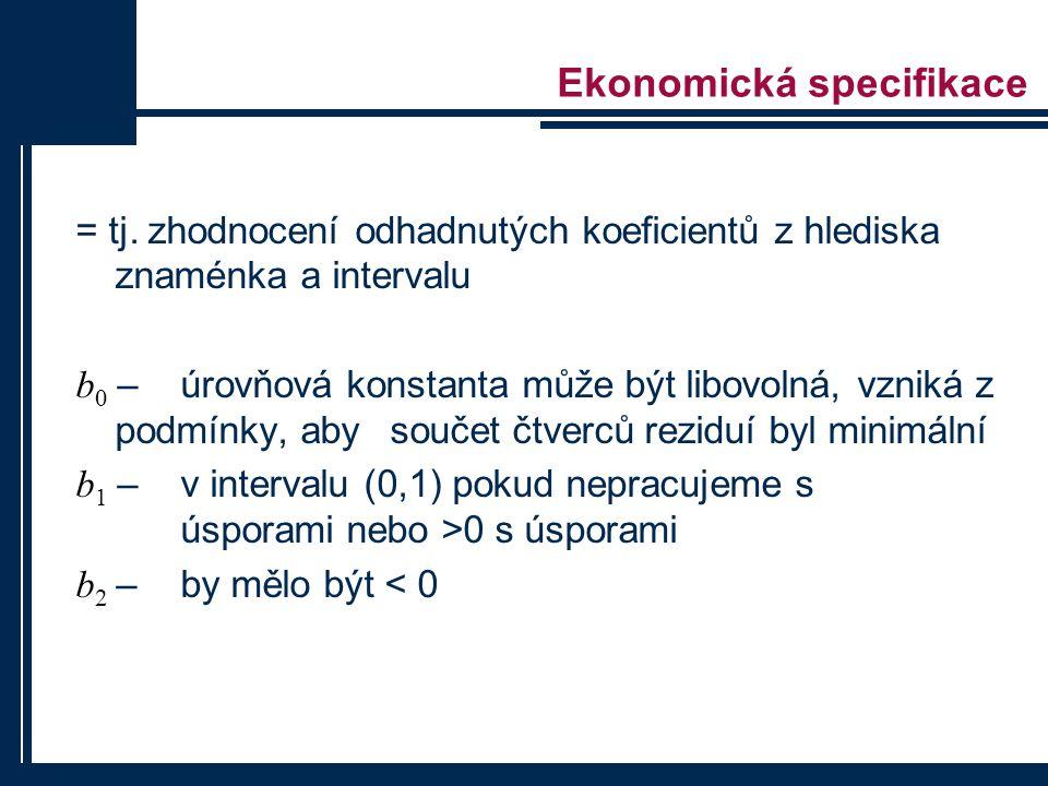 Ekonomická specifikace = tj. zhodnocení odhadnutých koeficientů z hlediska znaménka a intervalu b 0 – úrovňová konstanta může být libovolná, vzniká z
