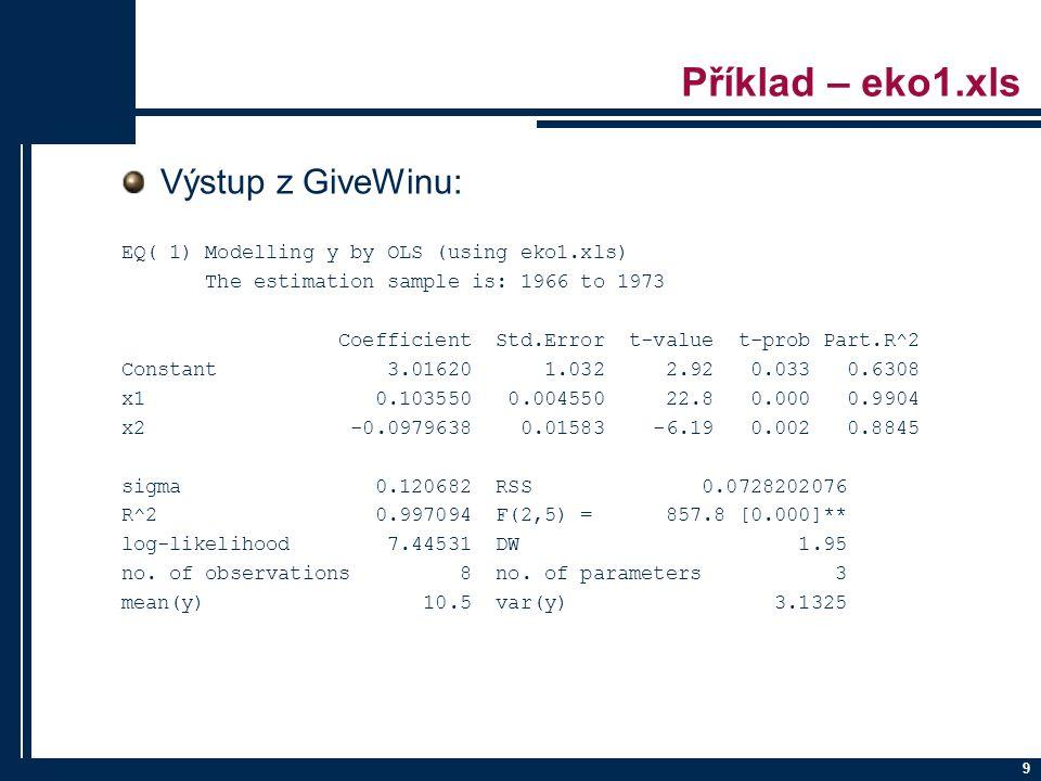 Příklad – eko1.xls EQ( 1) Modelling y by OLS (using eko1.xls) The estimation sample is: 1966 to 1973 Coefficient Std.Error t-value t-prob Part.R^2 Con