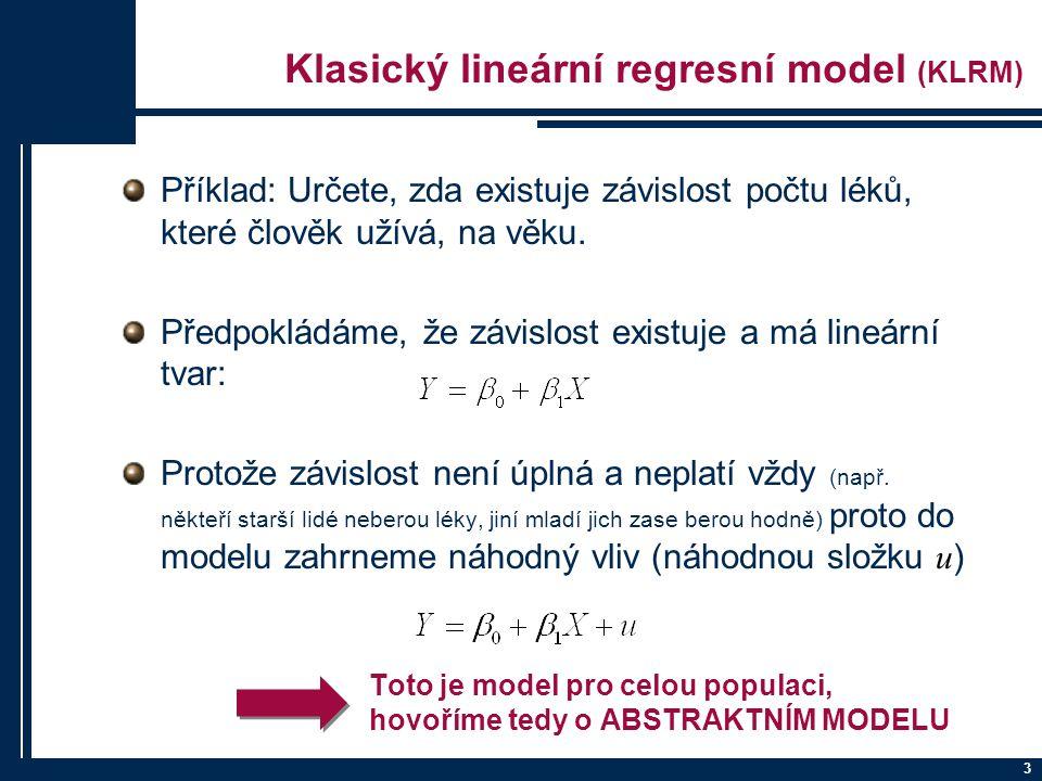 Klasický lineární regresní model (KLRM) Pro odhad potřebujeme nějaká data ( většinou výběr ) 4 Toto je model pro konkrétní výběr, hovoříme tedy o KONKRÉTNÍM MODELU