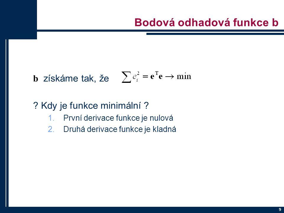 """Odvození odhadové funkce MNČ Vyjdeme z maticového vyjádření konkrétního modelu: Analogie v rozměru bez matic a vektorů """"2D : (A – B) 2 = A 2 – 2AB + B 2 (Y – Xb) 2 = Y 2 – 2YXb+ X 2 b 2 Derivujeme podle b a položíme = 0 2YX + 2X 2 b = 0 Upravím e tak, abychom získal b = X 2 b = YX b = XY/X 2 Platí za podmínky X 2 ≠ 0 Derivujeme a položíme = 0 Roznásobíme Upravíme tak, aby b byla na jedné straně rovnice a zbytek na druhé Platí za podmínky Existuje inverzní matice neboli matice je čtvercová, regulární matice Uvedená analogie """"2D je zde pouze pro ilustraci, správné odvození je to pomocí matic a vektorů!"""