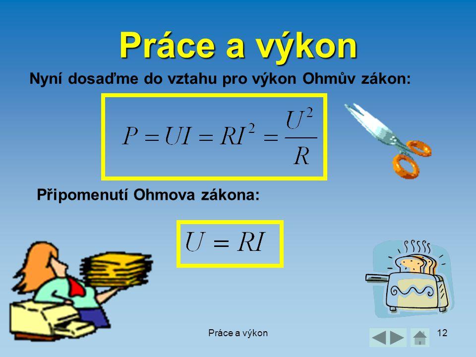 Práce a výkon12 Práce a výkon Nyní dosaďme do vztahu pro výkon Ohmův zákon: Připomenutí Ohmova zákona: