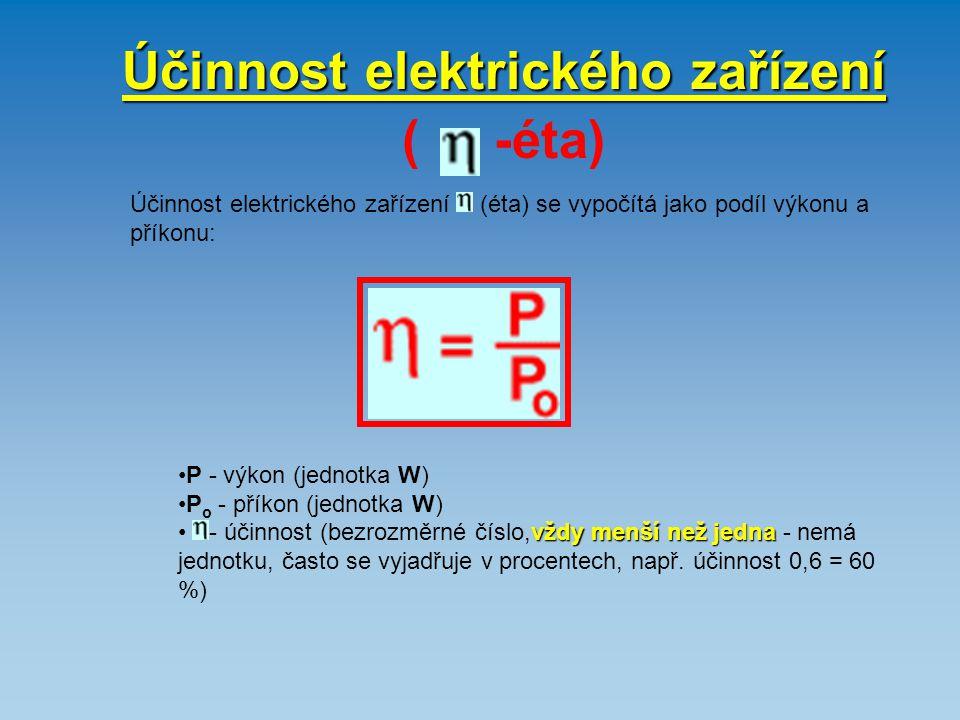 Účinnost elektrického zařízení Účinnost elektrického zařízení ( -éta) Účinnost elektrického zařízení (éta) se vypočítá jako podíl výkonu a příkonu: P