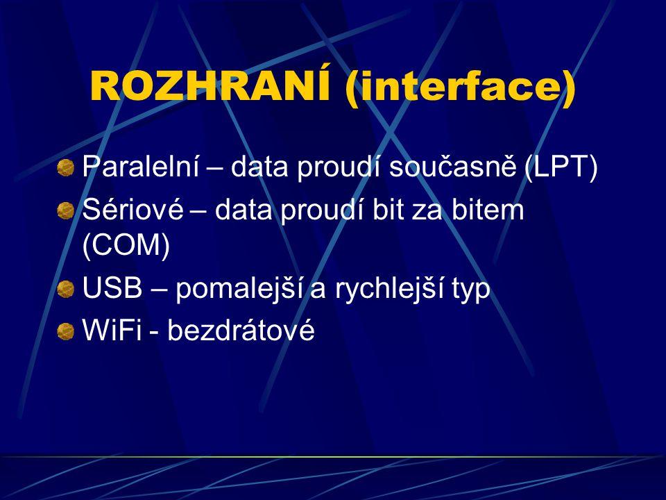 ROZHRANÍ (interface) Paralelní – data proudí současně (LPT) Sériové – data proudí bit za bitem (COM) USB – pomalejší a rychlejší typ WiFi - bezdrátové