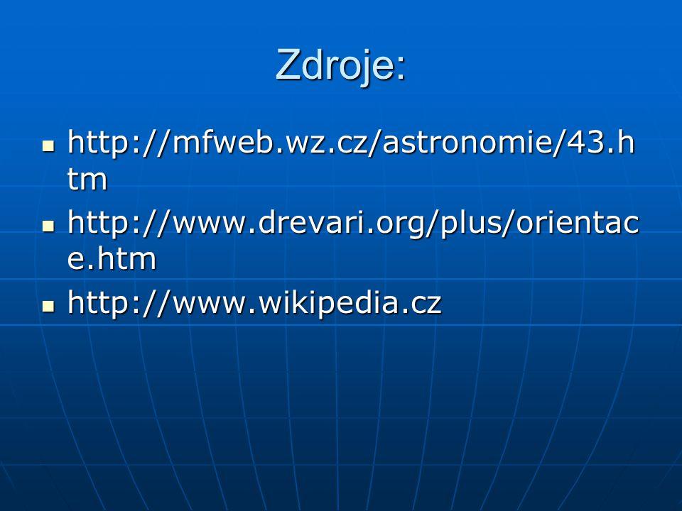 Zdroje: http://mfweb.wz.cz/astronomie/43.h tm http://mfweb.wz.cz/astronomie/43.h tm http://www.drevari.org/plus/orientac e.htm http://www.drevari.org/