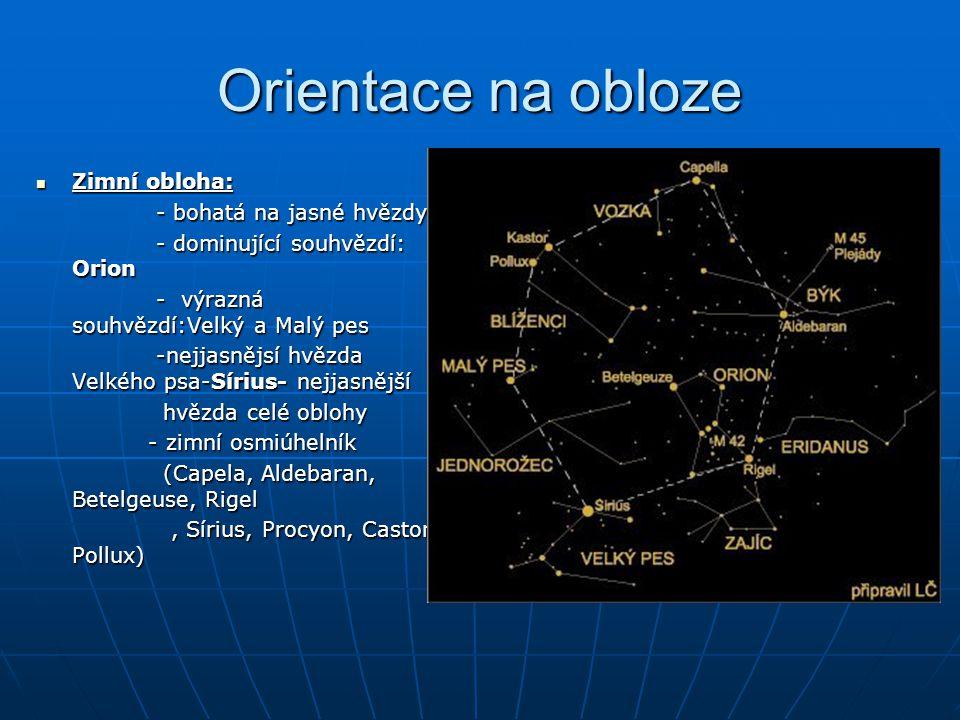 Orientace na obloze Zimní obloha: Zimní obloha: - bohatá na jasné hvězdy - bohatá na jasné hvězdy - dominující souhvězdí: Orion - dominující souhvězdí