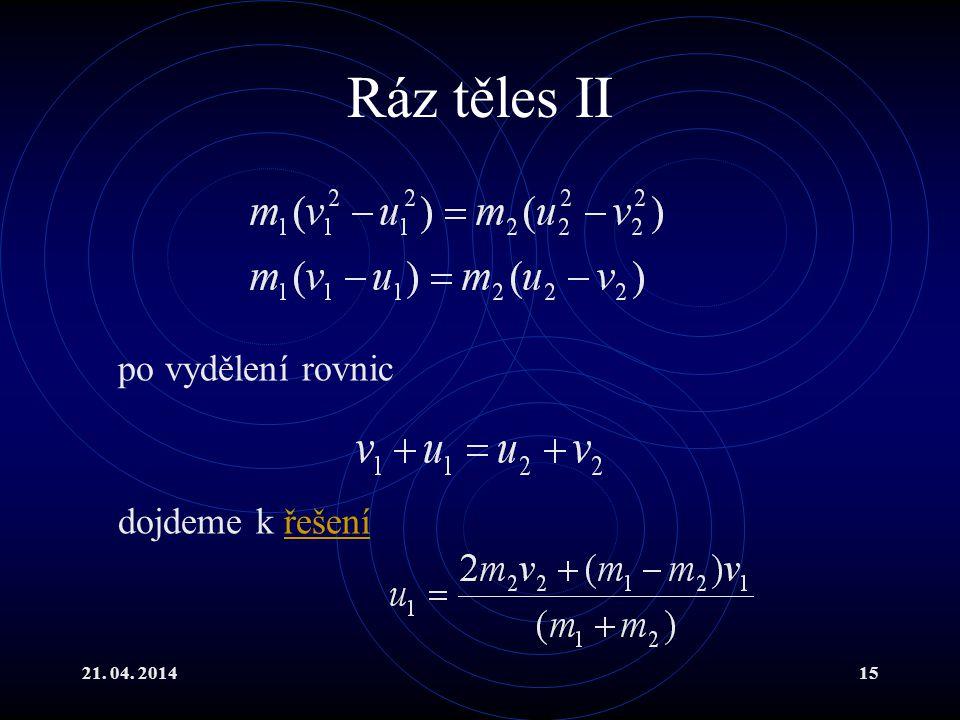 21. 04. 201415 Ráz těles II po vydělení rovnic dojdeme k řešenířešení