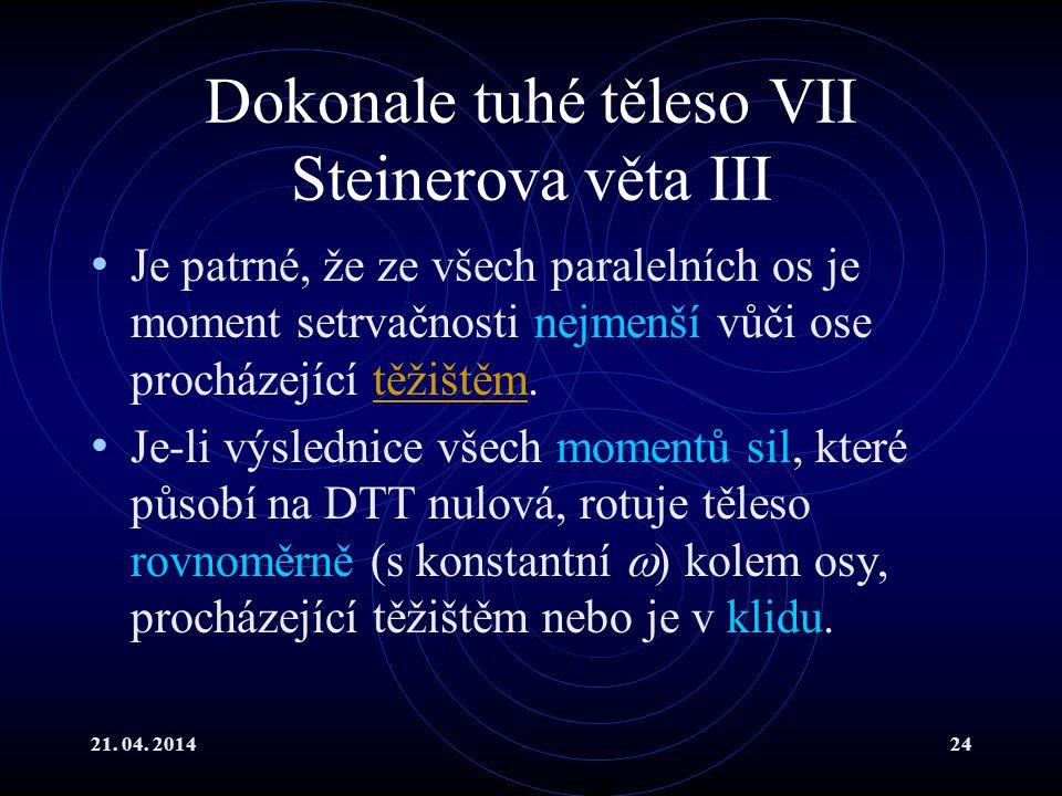 21. 04. 201424 Dokonale tuhé těleso VII Steinerova věta III Je patrné, že ze všech paralelních os je moment setrvačnosti nejmenší vůči ose procházejíc
