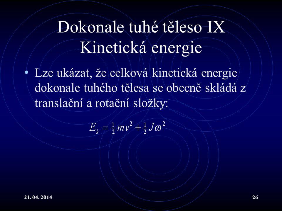 21. 04. 201426 Dokonale tuhé těleso IX Kinetická energie Lze ukázat, že celková kinetická energie dokonale tuhého tělesa se obecně skládá z translační