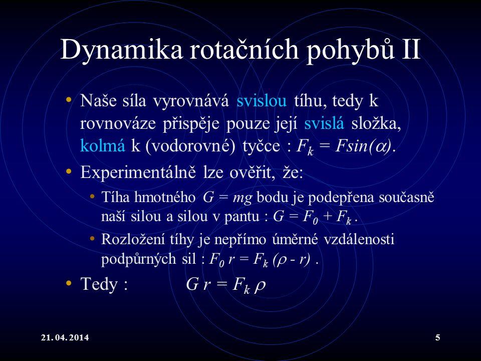 21. 04. 20145 Dynamika rotačních pohybů II Naše síla vyrovnává svislou tíhu, tedy k rovnováze přispěje pouze její svislá složka, kolmá k (vodorovné) t