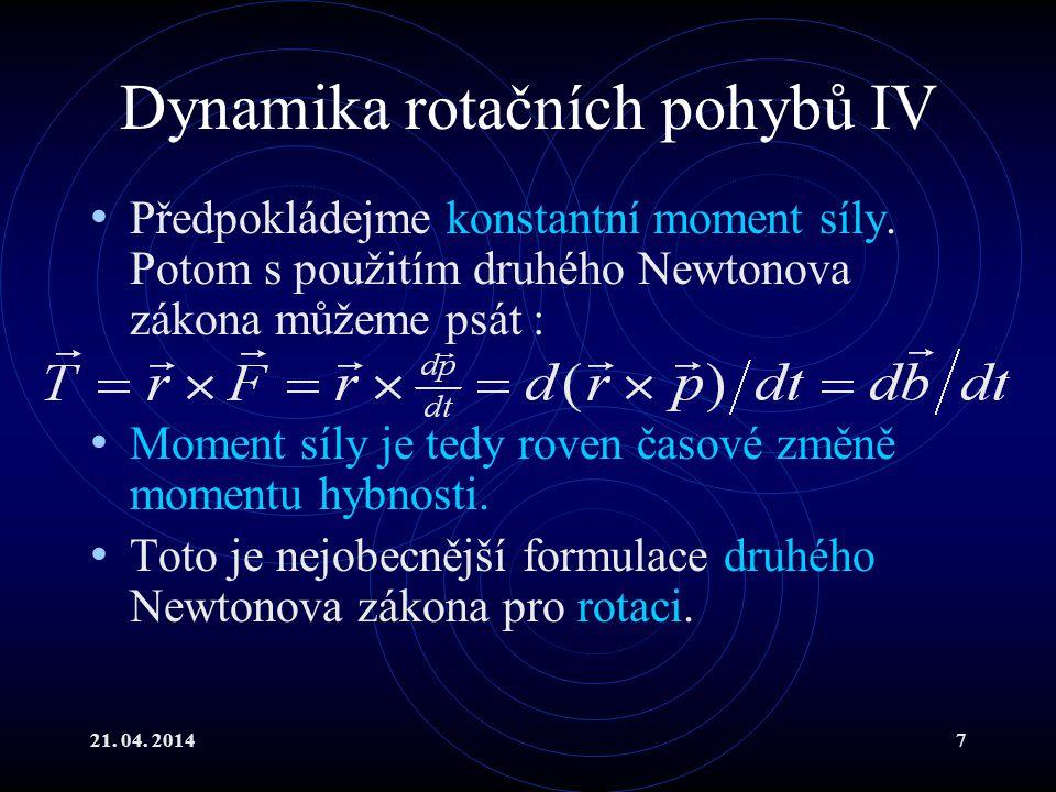 21. 04. 20147 Dynamika rotačních pohybů IV Předpokládejme konstantní moment síly. Potom s použitím druhého Newtonova zákona můžeme psát : Moment síly