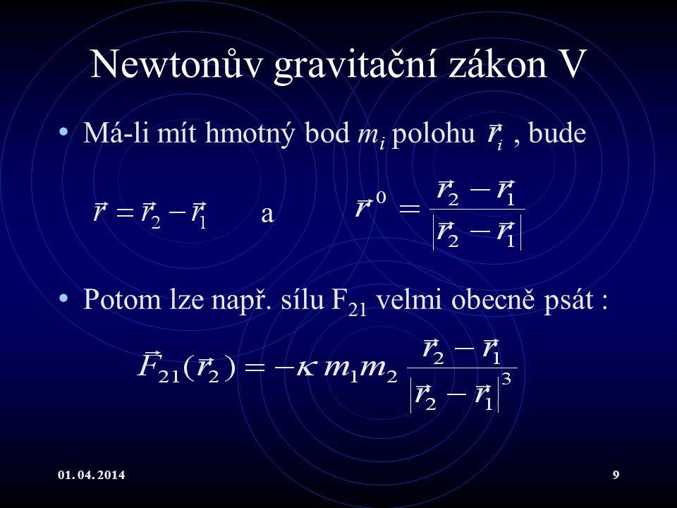 01.04. 20149 Newtonův gravitační zákon V Má-li mít hmotný bod m i polohu, bude a Potom lze např.