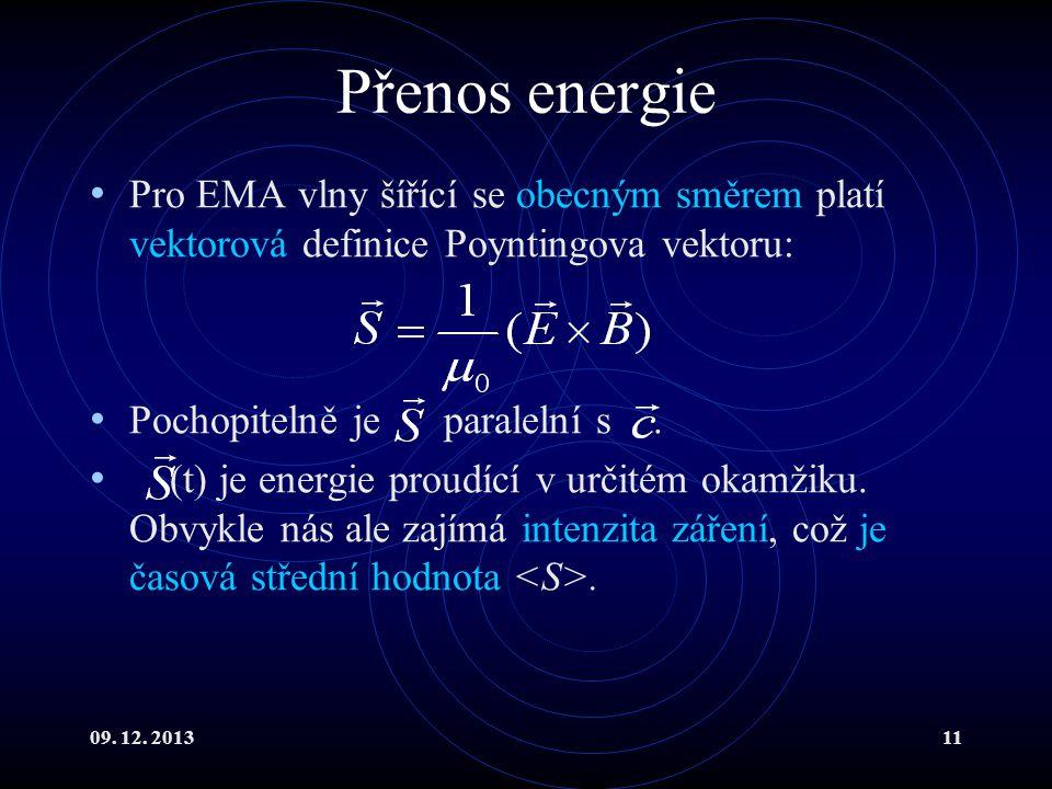 09. 12. 201311 Přenos energie Pro EMA vlny šířící se obecným směrem platí vektorová definice Poyntingova vektoru: Pochopitelně je paralelní s. (t) je