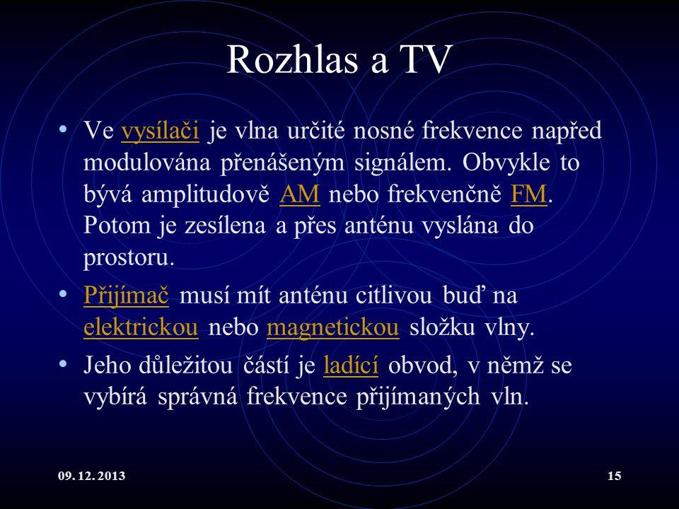 09. 12. 201315 Rozhlas a TV Ve vysílači je vlna určité nosné frekvence napřed modulována přenášeným signálem. Obvykle to bývá amplitudově AM nebo frek