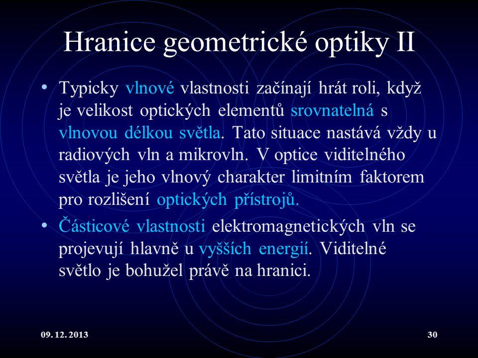 09. 12. 201330 Hranice geometrické optiky II Typicky vlnové vlastnosti začínají hrát roli, když je velikost optických elementů srovnatelná s vlnovou d
