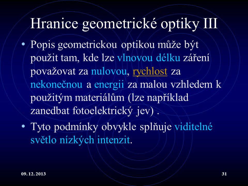 09. 12. 201331 Hranice geometrické optiky III Popis geometrickou optikou může být použit tam, kde lze vlnovou délku záření považovat za nulovou, rychl