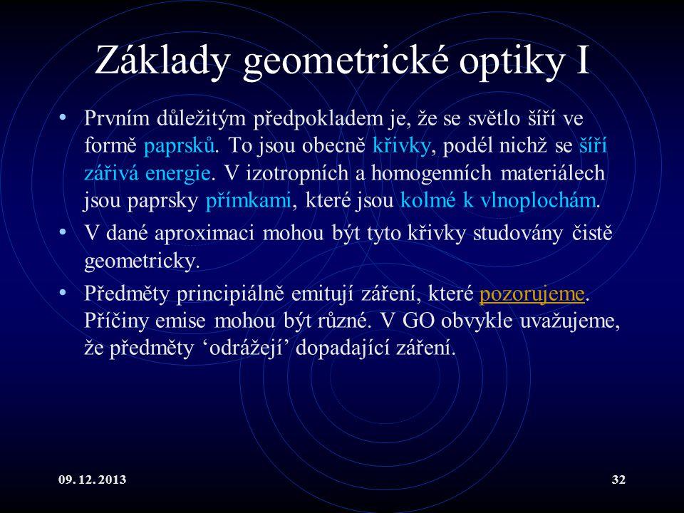 09. 12. 201332 Základy geometrické optiky I Prvním důležitým předpokladem je, že se světlo šíří ve formě paprsků. To jsou obecně křivky, podél nichž s