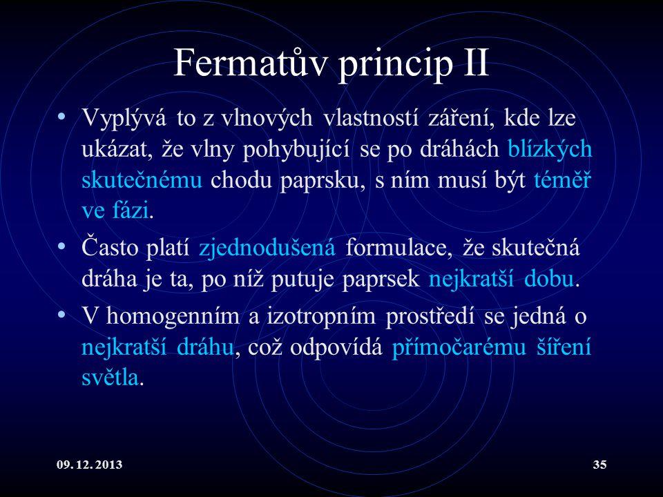 09. 12. 201335 Fermatův princip II Vyplývá to z vlnových vlastností záření, kde lze ukázat, že vlny pohybující se po dráhách blízkých skutečnému chodu
